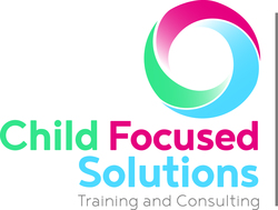 CHILD FOCUSED SOLUTIONS - TRAINING AND CONSULTING